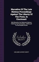 Narrative Of The Late Riotous Proceedings Against The Liberty Of The Press, In Cincinnati: With Remarks And Historical Notices, Relating To Emancipati af Ohio Anti-Slavery Society