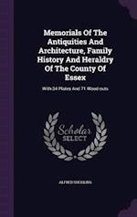 Memorials of the Antiquities and Architecture, Family History and Heraldry of the County of Essex af Alfred Suckling