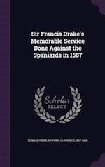 Sir Francis Drake's Memorable Service Done Against the Spaniards in 1587 af Robert Leng, Clarence Hopper