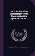 Sir Francis Drake's Memorable Service Done Against the Spaniards in 1587 af Clarence Hopper, Robert Leng