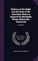 Defence of the Right and the Duty of the American Union to Improve its Navigable Waters [electronic Resource]: In a Speech