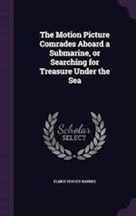 The Motion Picture Comrades Aboard a Submarine, or Searching for Treasure Under the Sea af Elmer Tracey Barnes