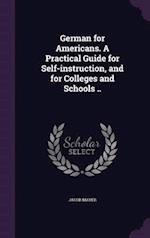 German for Americans. A Practical Guide for Self-instruction, and for Colleges and Schools .. af Jacob Mayer