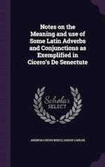 Notes on the Meaning and use of Some Latin Adverbs and Conjunctions as Exemplified in Cicero's De Senectute