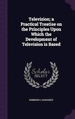 Television; A Practical Treatise on the Principles Upon Which the Development of Television Is Based af Kenneth A. Hathaway