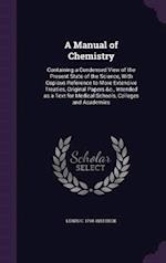 A Manual of Chemistry: Containing a Condensed View of the Present State of the Science, With Copious Reference to More Extensive Treaties, Original Pa