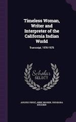 Timeless Woman, Writer and Interpreter of the California Indian World: Transcript, 1976-1978 af Theodora Kroeber, Anne Brower, August Fruge