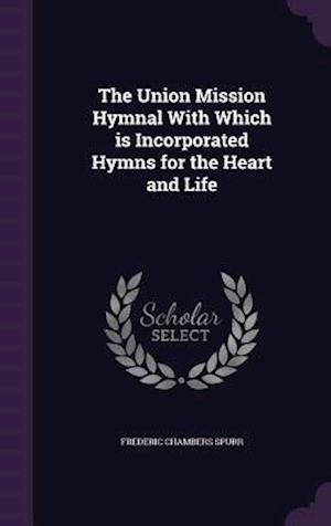 The Union Mission Hymnal With Which is Incorporated Hymns for the Heart and Life