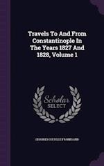 Travels to and from Constantinople in the Years 1827 and 1828, Volume 1
