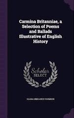 Carmina Britanniae, a Selection of Poems and Ballads Illustrative of English History
