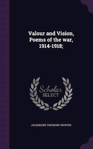 Valour and Vision, Poems of the war, 1914-1918;