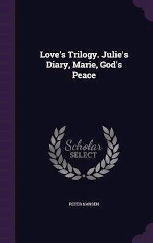 Bog, hardback Love's Trilogy. Julie's Diary, Marie, God's Peace af Peter Nansen
