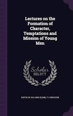 Lectures on the Formation of Character, Temptations and Mission of Young Men
