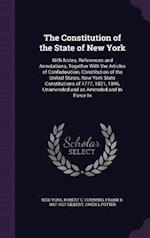 The Constitution of the State of New York: With Notes, References and Annotations, Together With the Articles of Confederation, Constitution of the Un