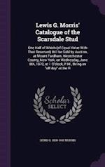 Lewis G. Morris' Catalogue of the Scarsdale Stud: One Half of Which (of Equal Value With That Reserved) Will be Sold by Auction, at Mount Fordham, Wes af Lewis G. Morris
