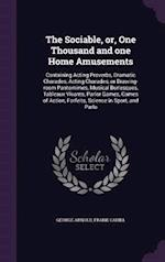 The Sociable, Or, One Thousand and One Home Amusements af George Arnold, Frank Cahill