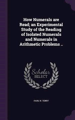 How Numerals are Read; an Experimental Study of the Reading of Isolated Numerals and Numerals in Arithmetic Problems ..