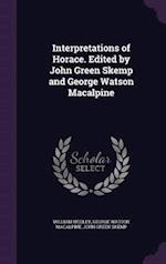 Interpretations of Horace. Edited by John Green Skemp and George Watson Macalpine af George Watson MacAlpine, William Medley, John Green Skemp