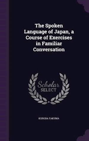 The Spoken Language of Japan, a Course of Exercises in Familiar Conversation