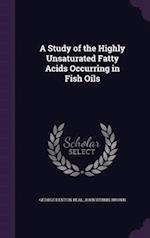 A Study of the Highly Unsaturated Fatty Acids Occurring in Fish Oils af George Denton Beal, John Bernis Brown
