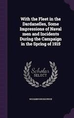 With the Fleet in the Dardanelles, Some Impressions of Naval men and Incidents During the Campaign in the Spring of 1915 af William Harold Price