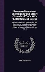 European Commerce, Shewing new and Secure Channels of Trade With the Continent of Europe: Detailing the Produce, Manufactures, and Commerce, of Russia af John Jepson Oddy