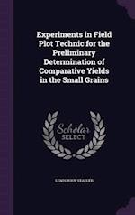 Experiments in Field Plot Technic for the Preliminary Determination of Comparative Yields in the Small Grains af Lewis John Stadler