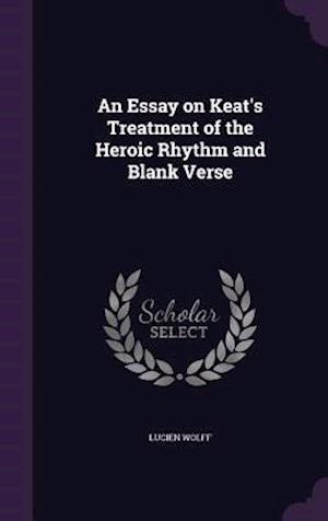 An Essay on Keat's Treatment of the Heroic Rhythm and Blank Verse