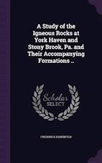 A Study of the Igneous Rocks at York Haven and Stony Brook, Pa. and Their Accompanying Formations .. af Frederick Ehrenfeld