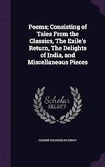 Poems; Consisting of Tales from the Classics, the Exile's Return, the Delights of India, and Miscellaneous Pieces af Robert Haldane Rattray