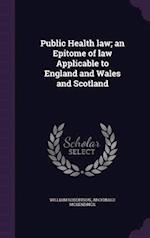 Public Health Law; An Epitome of Law Applicable to England and Wales and Scotland