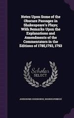 Notes Upon Some of the Obscure Passages in Shakespeare's Plays; With Remarks Upon the Explanations and Amendments of the Commentators in the Editions af Thomas Penrice, John Howe Chedworth