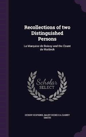 Bog, hardback Recollections of two Distinguished Persons: La Marquise de Boissy and the Count de Waldeck af Henry Hopkins, Mary Rebecca Darby Smith