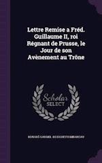 Lettre Remise a Fred. Guillaume II, Roi Regnant de Prusse, Le Jour de Son Avenement Au Trone af Honore-Gabriel De Riquetti Mirabeau