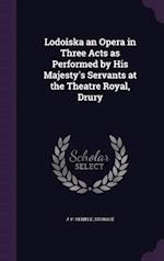 Lodoiska an Opera in Three Acts as Performed by His Majesty's Servants at the Theatre Royal, Drury af J. P. Kemble, Storace