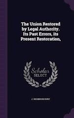 The Union Restored by Legal Authority. Its Past Errors, its Present Restoration, af J. Dickinson Hunt