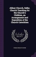 Abbey-Church, Selby. Church Teaching for the Church's Children, an Arrangement and Exposition of the Church Catechism af Francis Whaley Harper