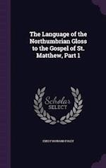 The Language of the Northumbrian Gloss to the Gospel of St. Matthew, Part 1
