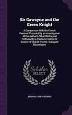 Sir Gawayne and the Green Knight: A Comparison With the French Perceval Preceded by an Investigation of the Author's Other Works and Followed by a Cha