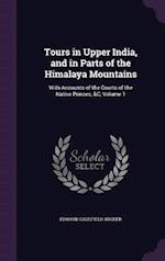 Tours in Upper India, and in Parts of the Himalaya Mountains: With Accounts of the Courts of the Native Princes, &C, Volume 1 af Edward Caulfield Archer