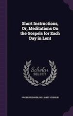 Short Instructions, Or, Meditations On the Gospels for Each Day in Lent af William T. Conklin, Pacificus Baker