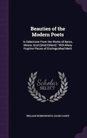 Bog, hardback Beauties of the Modern Poets: In Selections From the Works of Byron, Moore, Scott [And Others] : With Many Fugitive Pieces of Distinguished Merit af David Carey, William Wordsworth