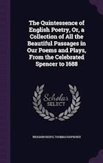 The Quintessence of English Poetry, Or, a Collection of All the Beautiful Passages in Our Poems and Plays, From the Celebrated Spencer to 1688 af William Oldys, Thomas Hayward