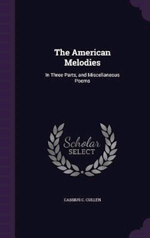 The American Melodies: In Three Parts, and Miscellaneous Poems