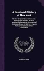 A Landmark History of New York: Also the Origin of Street Names and a Bibliography. New Ed., With an Introduction Containing an Account of the Establi