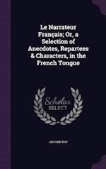 Le Narrateur Français; Or, a Selection of Anecdotes, Repartees & Characters, in the French Tongue af Antoine Roy