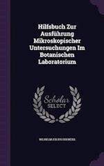 Hilfsbuch Zur Ausführung Mikroskopischer Untersuchungen Im Botanischen Laboratorium