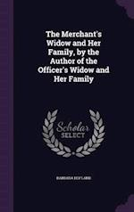 The Merchant's Widow and Her Family, by the Author of the Officer's Widow and Her Family