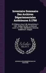 Inventaire Sommaire Des Archives Départementales Antérieures À 1790: [1.V.] Série A, Nos 1-20. Séries B, Nos 1-1331. Rédigé Par Mm. Le Men and Luzel.