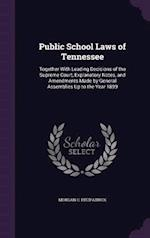 Public School Laws of Tennessee: Together With Leading Decisions of the Supreme Court, Explanatory Notes, and Amendments Made by General Assemblies Up af Morgan C. Fitzpatrick
